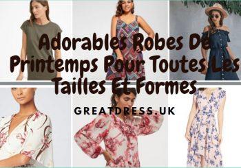 Adorables Robes De Printemps Pour Toutes Les Tailles Et Formes